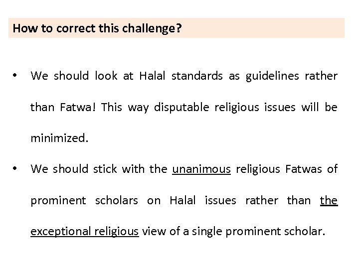 How to correct this challenge? • We should look at Halal standards as guidelines