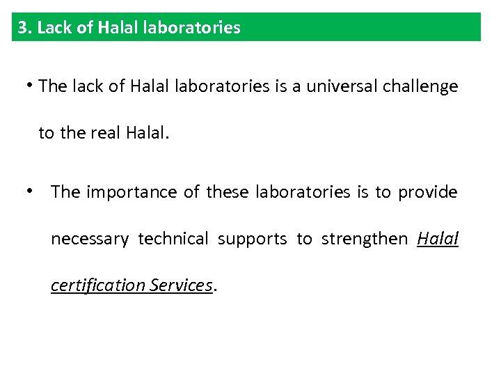 3. Lack of Halal laboratories • The lack of Halal laboratories is a universal