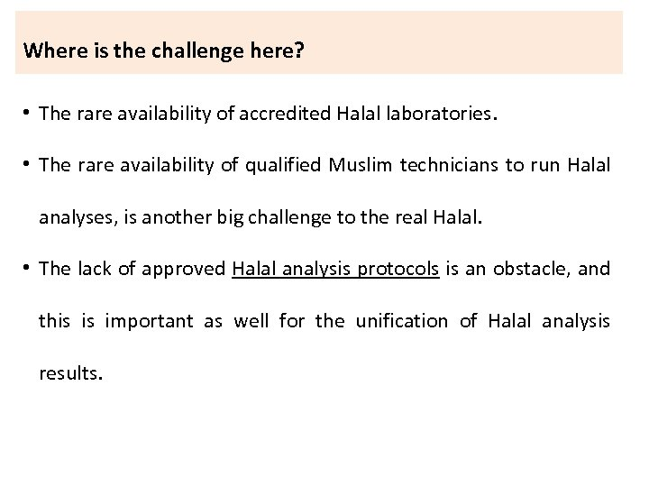 Where is the challenge here? • The rare availability of accredited Halal laboratories. •