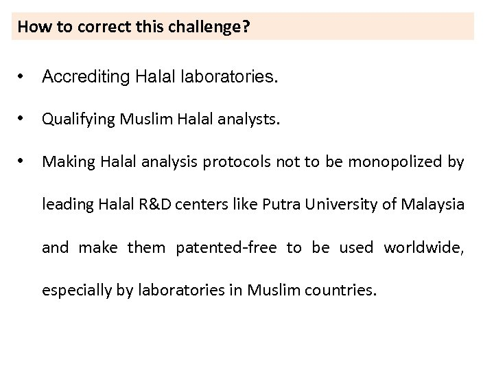 How to correct this challenge? • Accrediting Halal laboratories. • Qualifying Muslim Halal analysts.