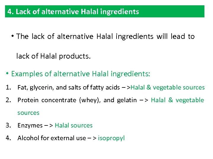 4. Lack of alternative Halal ingredients • The lack of alternative Halal ingredients will