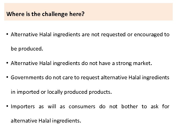 Where is the challenge here? • Alternative Halal ingredients are not requested or encouraged