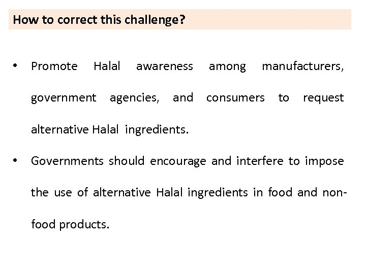 How to correct this challenge? • Promote Halal awareness among manufacturers, government agencies, and