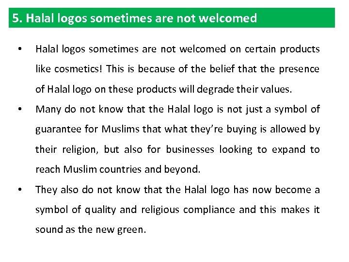 5. Halal logos sometimes are not welcomed • Halal logos sometimes are not welcomed