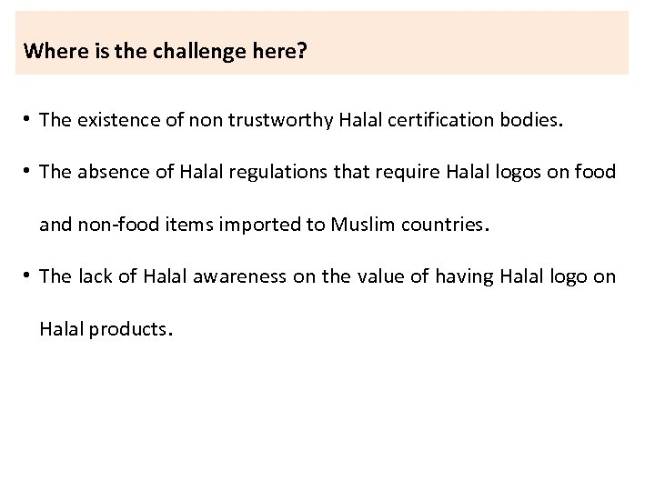 Where is the challenge here? • The existence of non trustworthy Halal certification bodies.
