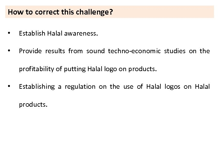 How to correct this challenge? • Establish Halal awareness. • Provide results from sound