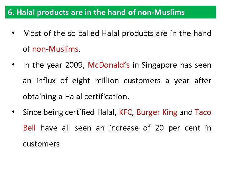 6. Halal products are in the hand of non-Muslims • Most of the so