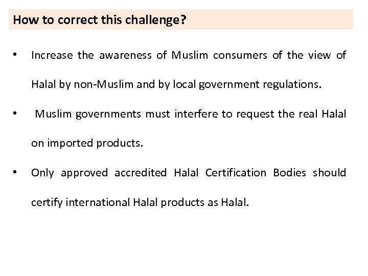 How to correct this challenge? • Increase the awareness of Muslim consumers of the