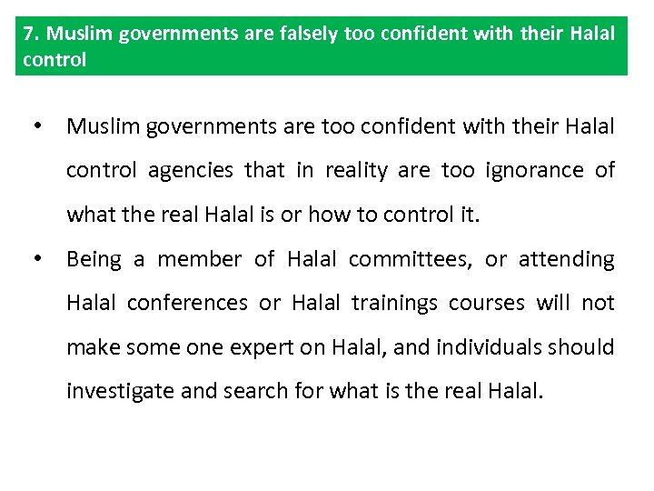 7. Muslim governments are falsely too confident with their Halal control • Muslim governments