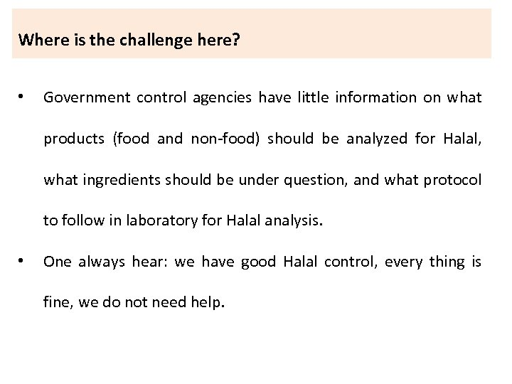 Where is the challenge here? • Government control agencies have little information on what