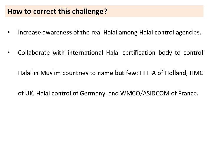 How to correct this challenge? • Increase awareness of the real Halal among Halal