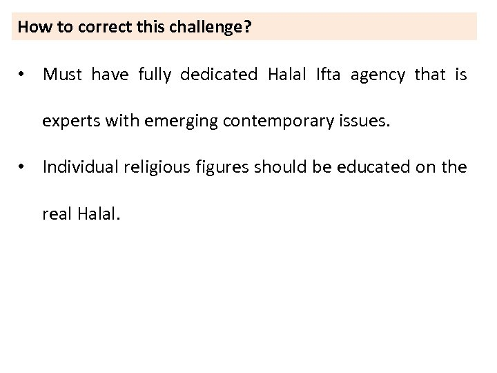 How to correct this challenge? • Must have fully dedicated Halal Ifta agency that