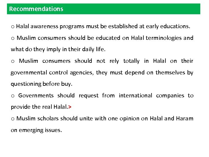 Recommendations o Halal awareness programs must be established at early educations. o Muslim consumers