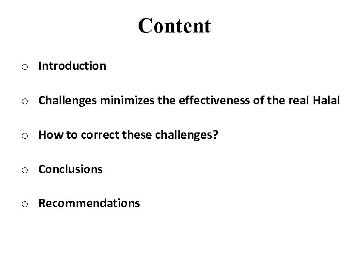 Content o Introduction o Challenges minimizes the effectiveness of the real Halal o How
