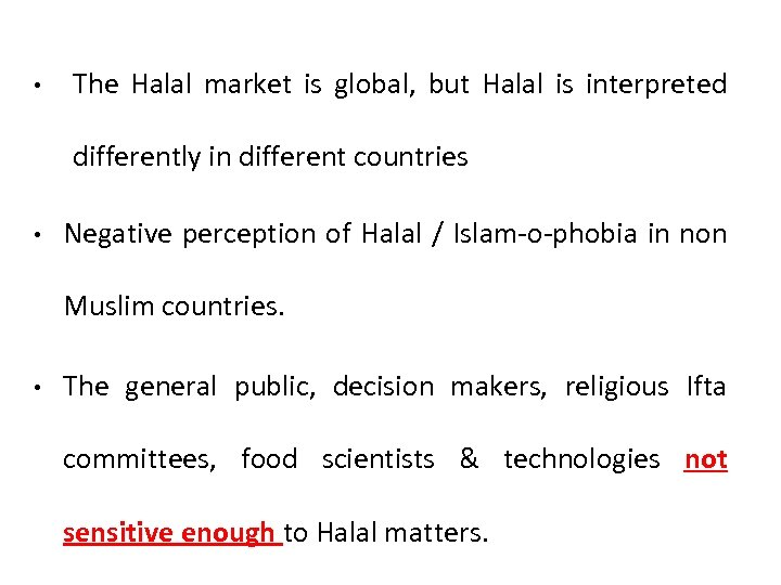 • The Halal market is global, but Halal is interpreted differently in different