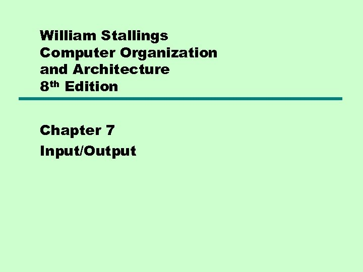William Stallings Computer Organization and Architecture 8 th Edition Chapter 7 Input/Output