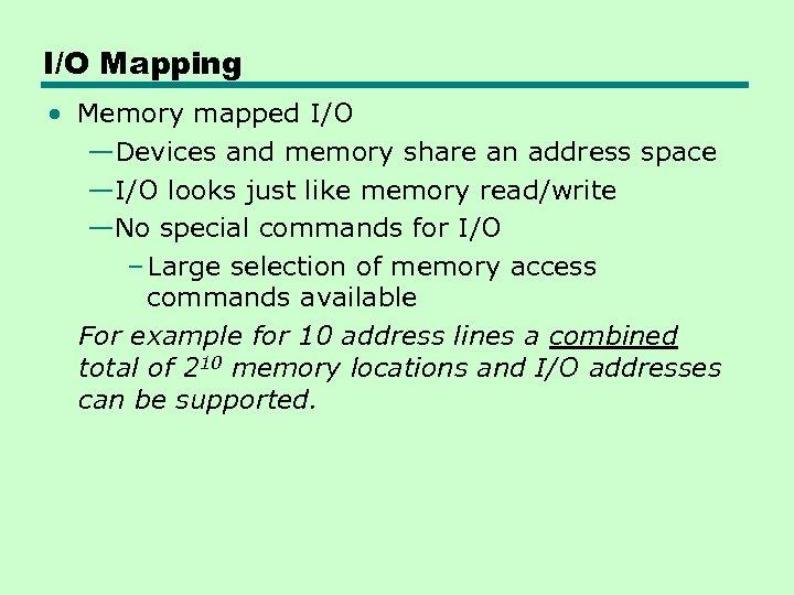 I/O Mapping • Memory mapped I/O —Devices and memory share an address space —I/O