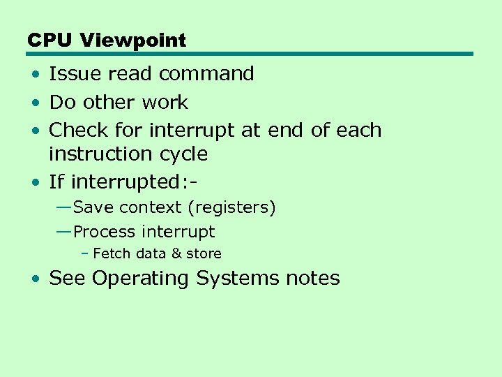 CPU Viewpoint • Issue read command • Do other work • Check for interrupt