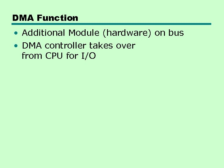 DMA Function • Additional Module (hardware) on bus • DMA controller takes over from