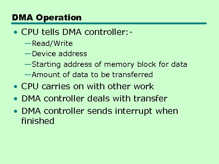 DMA Operation • CPU tells DMA controller: —Read/Write —Device address —Starting address of memory
