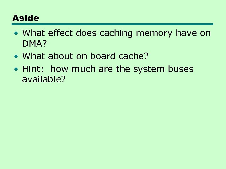 Aside • What effect does caching memory have on DMA? • What about on
