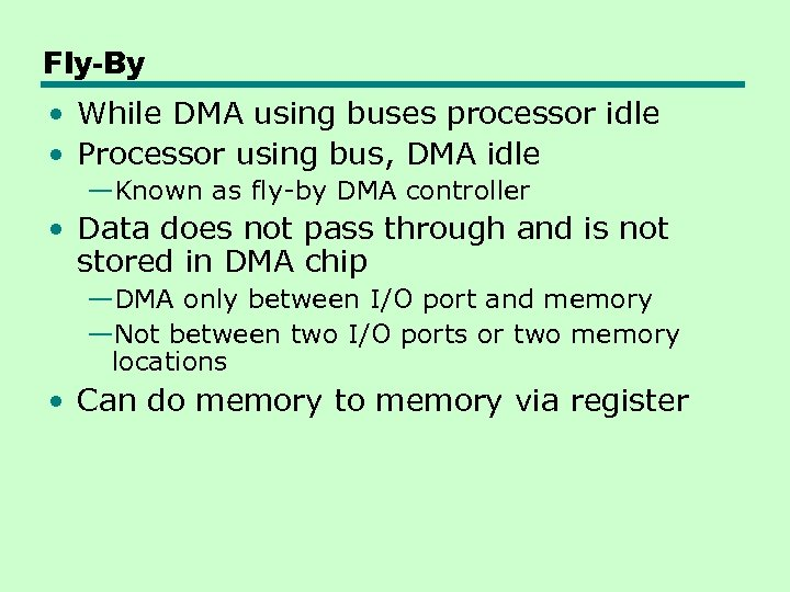 Fly-By • While DMA using buses processor idle • Processor using bus, DMA idle