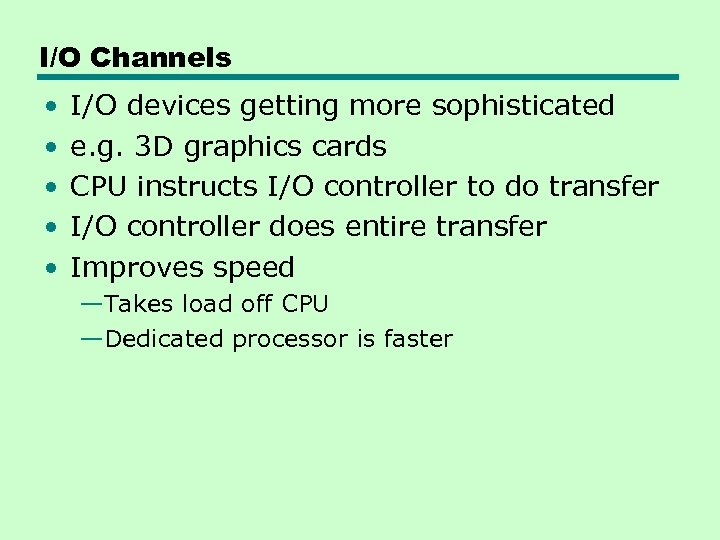 I/O Channels • • • I/O devices getting more sophisticated e. g. 3 D