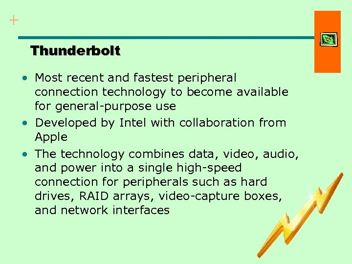+ Thunderbolt • Most recent and fastest peripheral connection technology to become available for