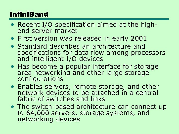 Infini. Band • Recent I/O specification aimed at the highend server market • First