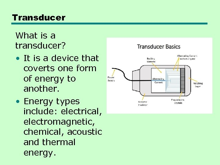 Transducer What is a transducer? • It is a device that coverts one form