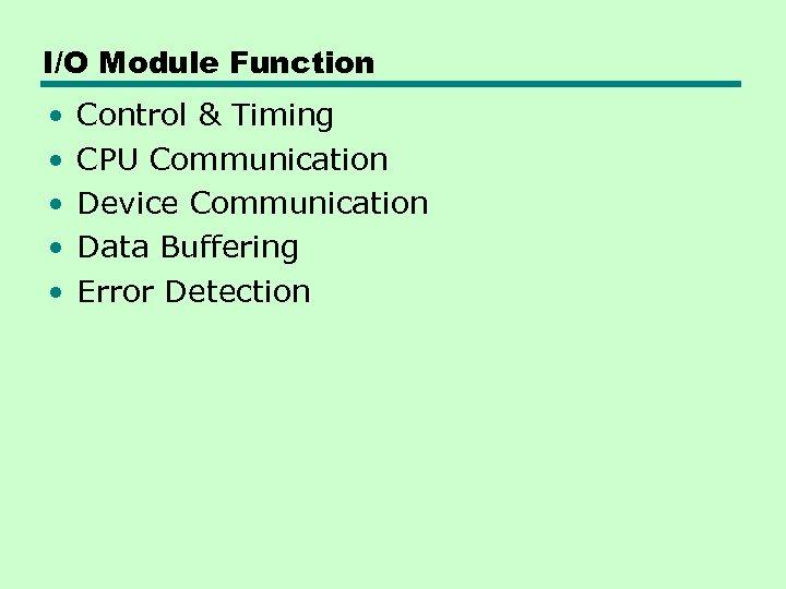 I/O Module Function • • • Control & Timing CPU Communication Device Communication Data