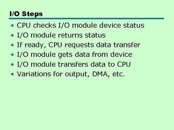 I/O Steps • • • CPU checks I/O module device status I/O module returns