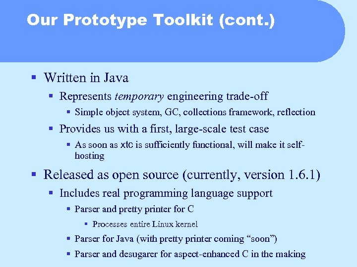 Our Prototype Toolkit (cont. ) § Written in Java § Represents temporary engineering trade-off