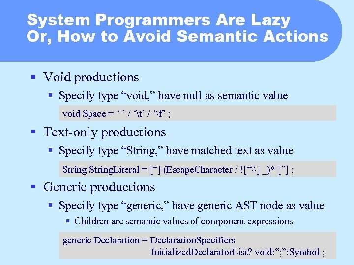System Programmers Are Lazy Or, How to Avoid Semantic Actions § Void productions §