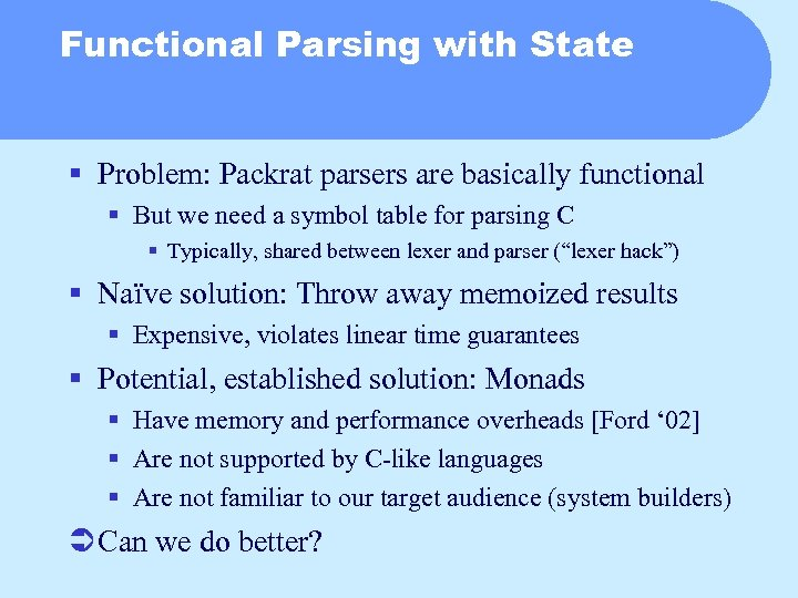 Functional Parsing with State § Problem: Packrat parsers are basically functional § But we