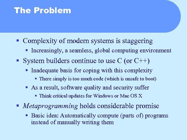 The Problem § Complexity of modern systems is staggering § Increasingly, a seamless, global