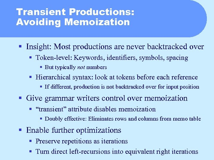 Transient Productions: Avoiding Memoization § Insight: Most productions are never backtracked over § Token-level: