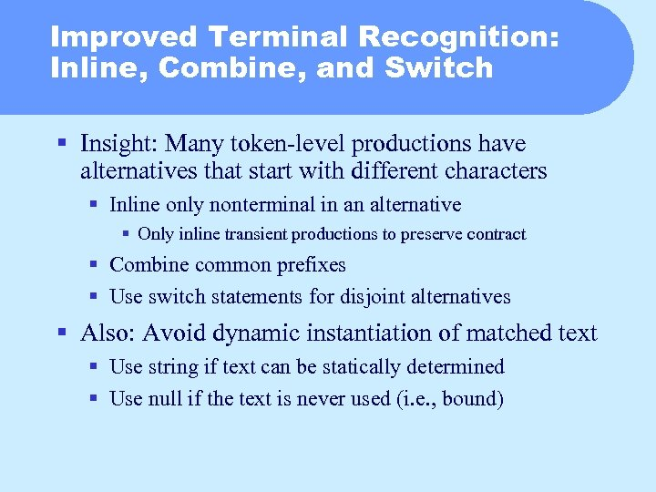 Improved Terminal Recognition: Inline, Combine, and Switch § Insight: Many token-level productions have alternatives