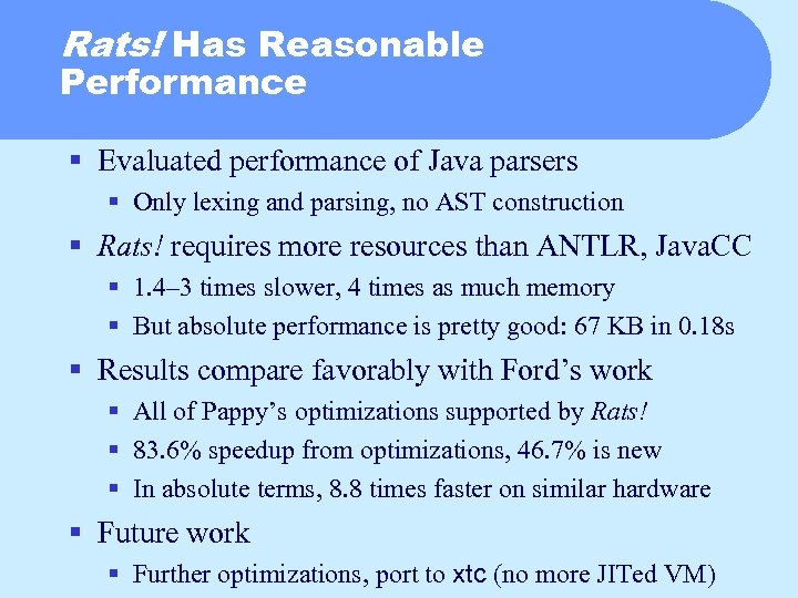 Rats! Has Reasonable Performance § Evaluated performance of Java parsers § Only lexing and