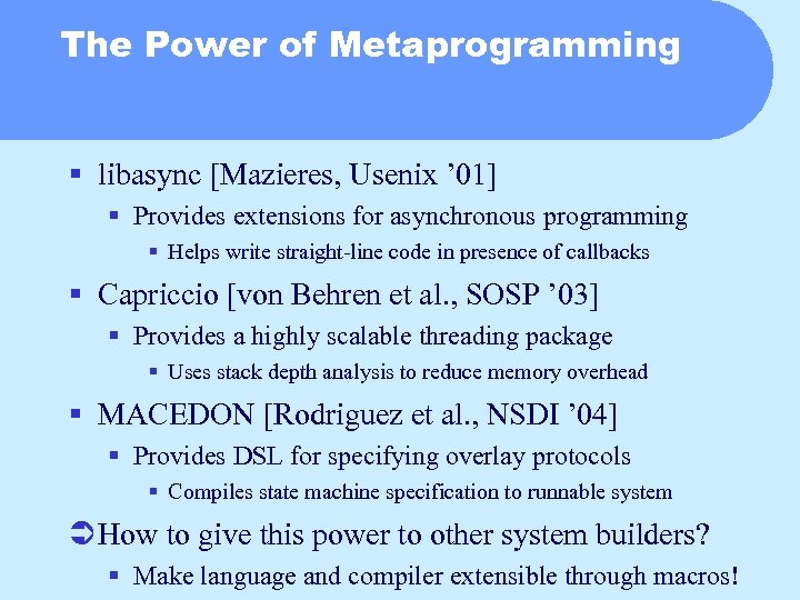 The Power of Metaprogramming § libasync [Mazieres, Usenix ' 01] § Provides extensions for