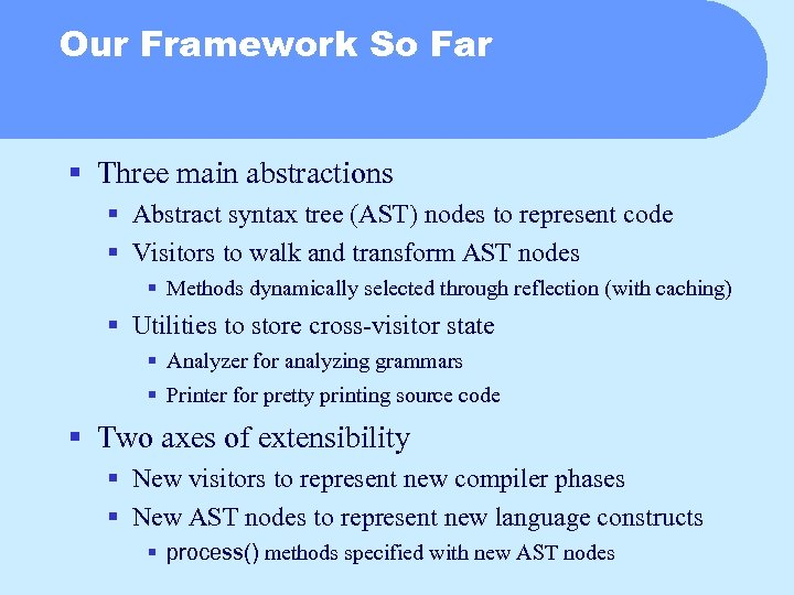 Our Framework So Far § Three main abstractions § Abstract syntax tree (AST) nodes