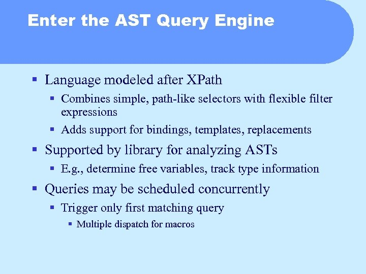 Enter the AST Query Engine § Language modeled after XPath § Combines simple, path-like