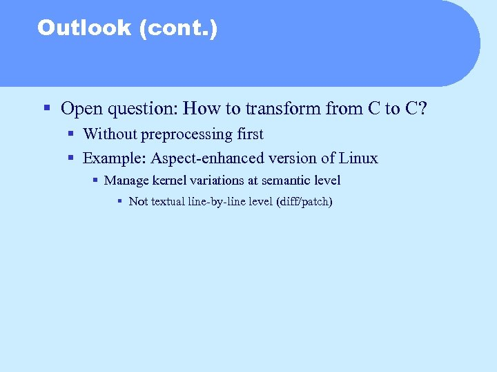 Outlook (cont. ) § Open question: How to transform from C to C? §