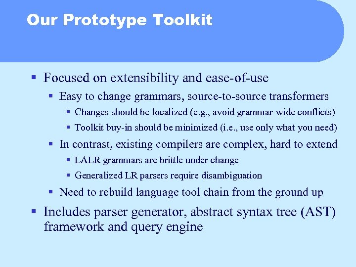 Our Prototype Toolkit § Focused on extensibility and ease-of-use § Easy to change grammars,