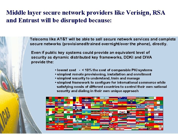 Middle layer secure network providers like Verisign, RSA and Entrust will be disrupted because: