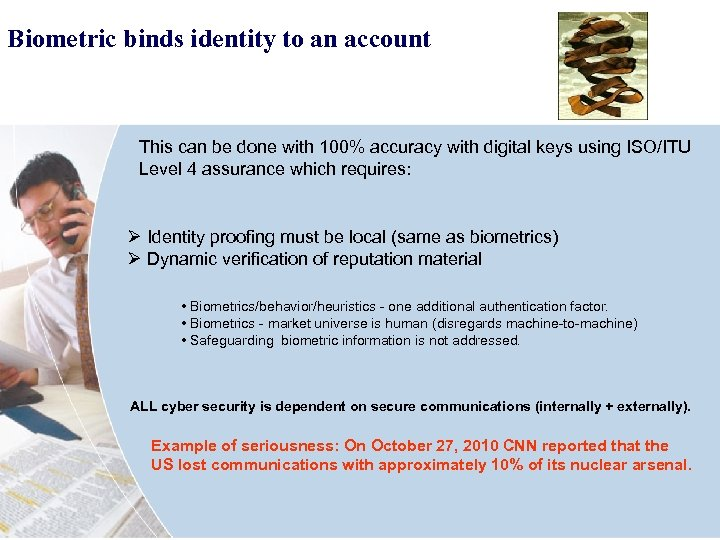 Biometric binds identity to an account This can be done with 100% accuracy with