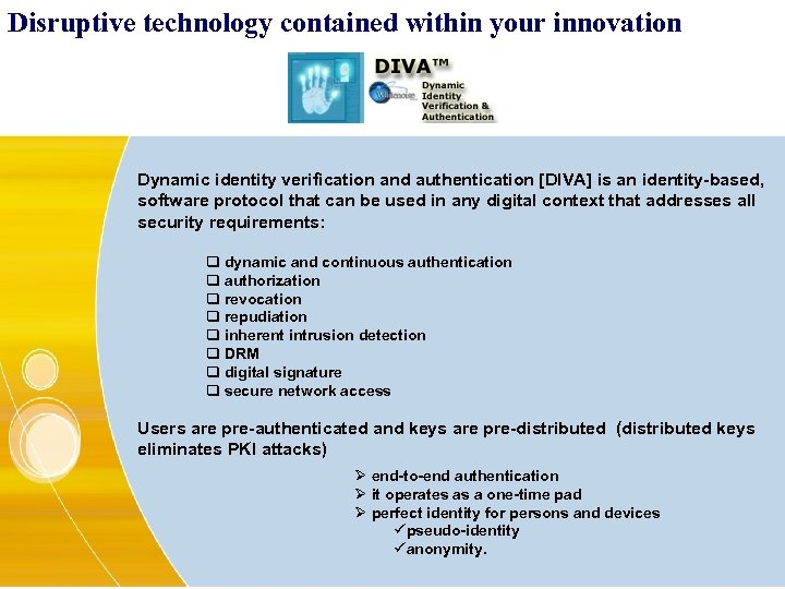 Disruptive technology contained within your innovation Dynamic identity verification and authentication [DIVA] is an