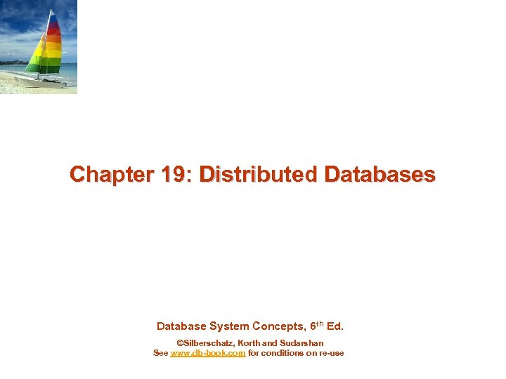 Chapter 19: Distributed Databases Database System Concepts, 6 th Ed. ©Silberschatz, Korth and Sudarshan
