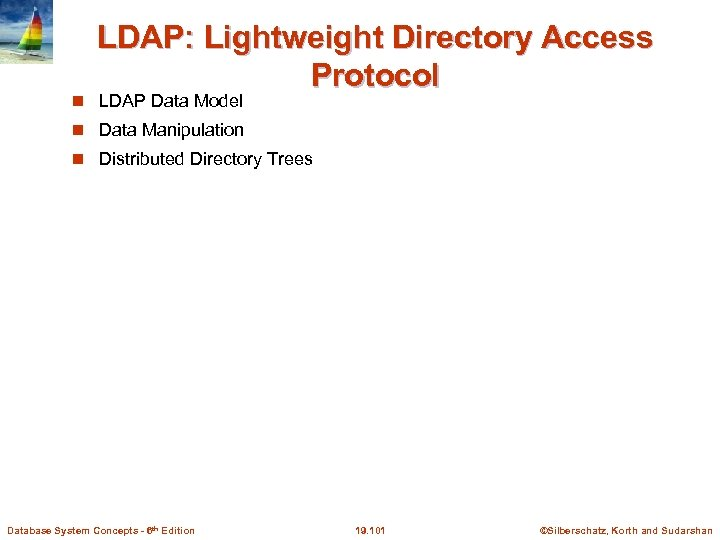 LDAP: Lightweight Directory Access Protocol LDAP Data Model Data Manipulation Distributed Directory Trees Database