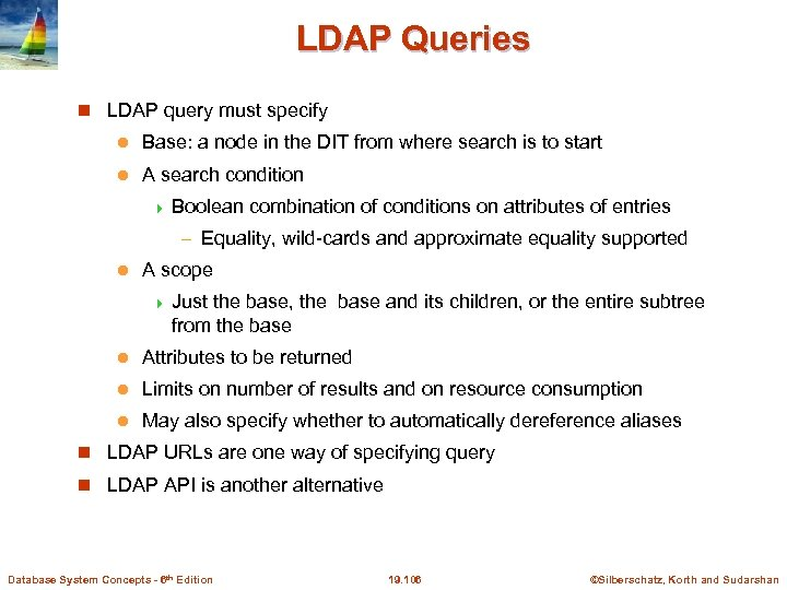 LDAP Queries LDAP query must specify l Base: a node in the DIT from